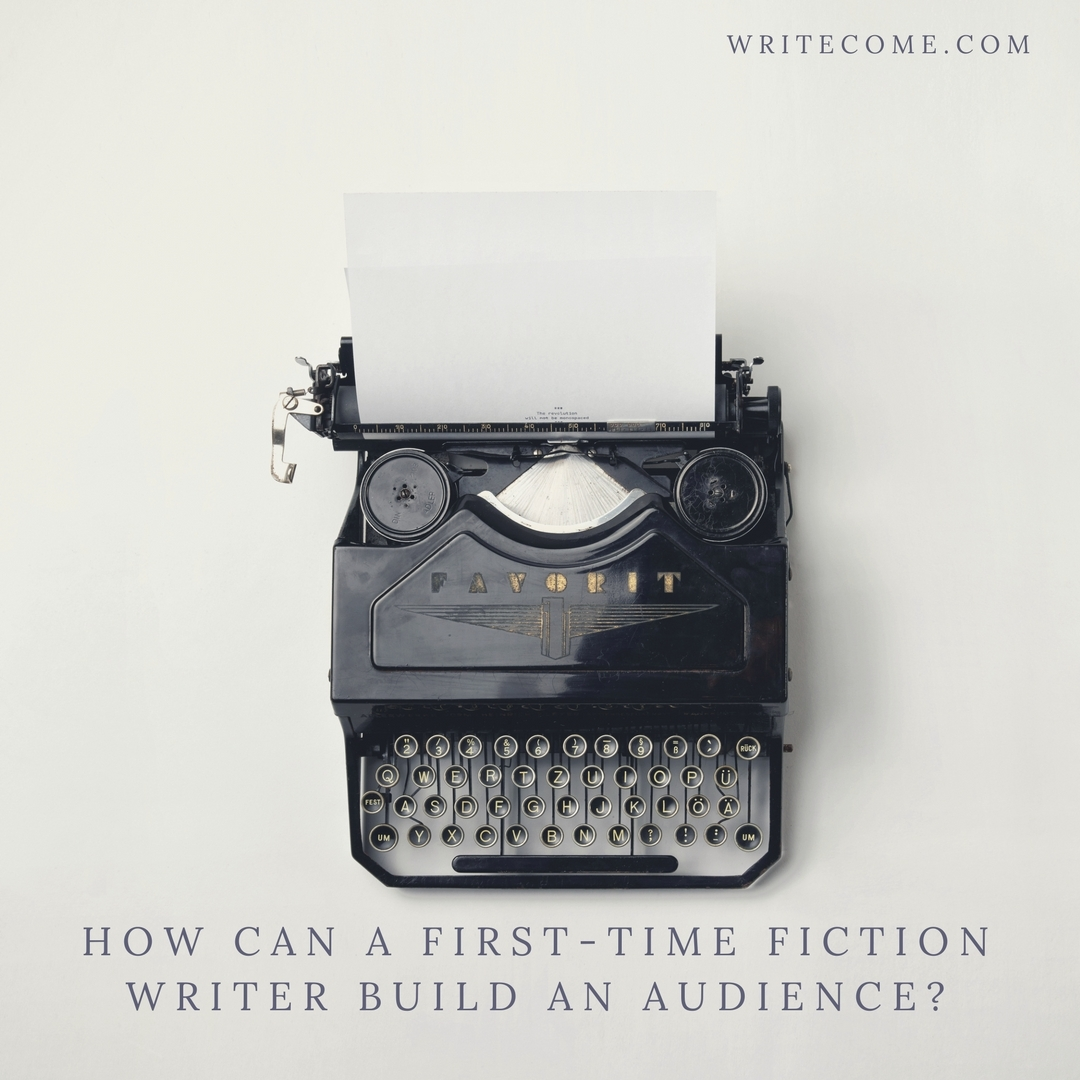 How Can A First-Time Fiction Writer Build An Audience