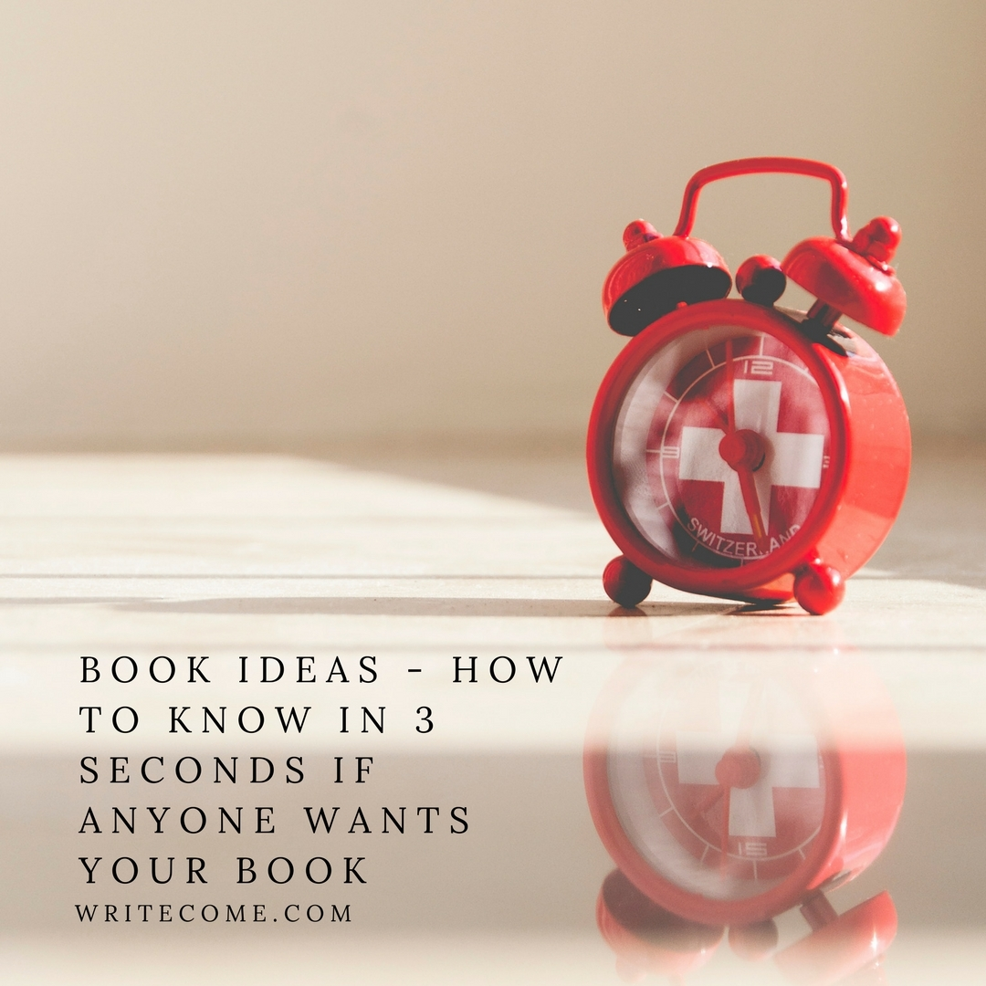 Book Ideas - How To Know In 3 Seconds If Anyone Wants Your Book