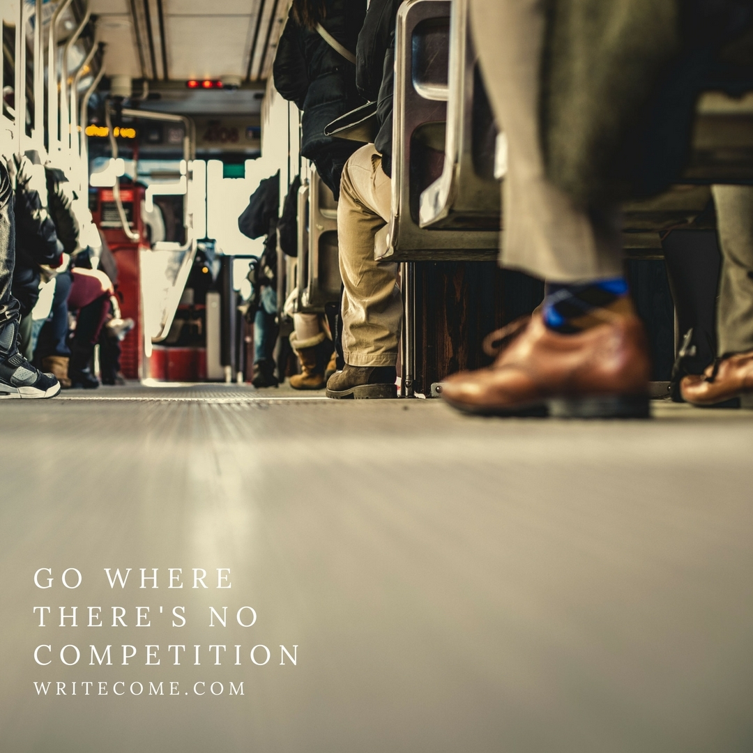 Go Where There's No Competition