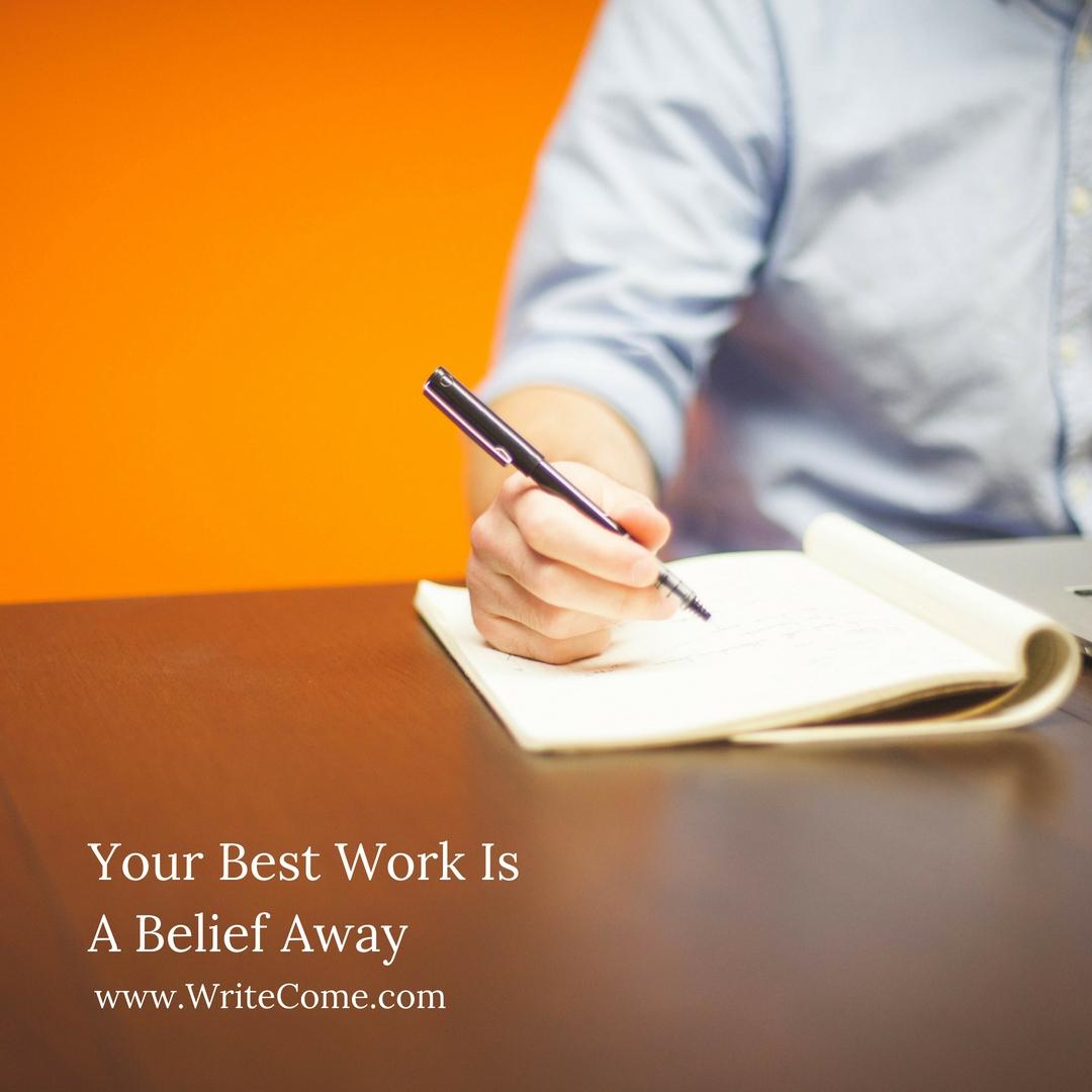 Your Best Work Is A Belief Away