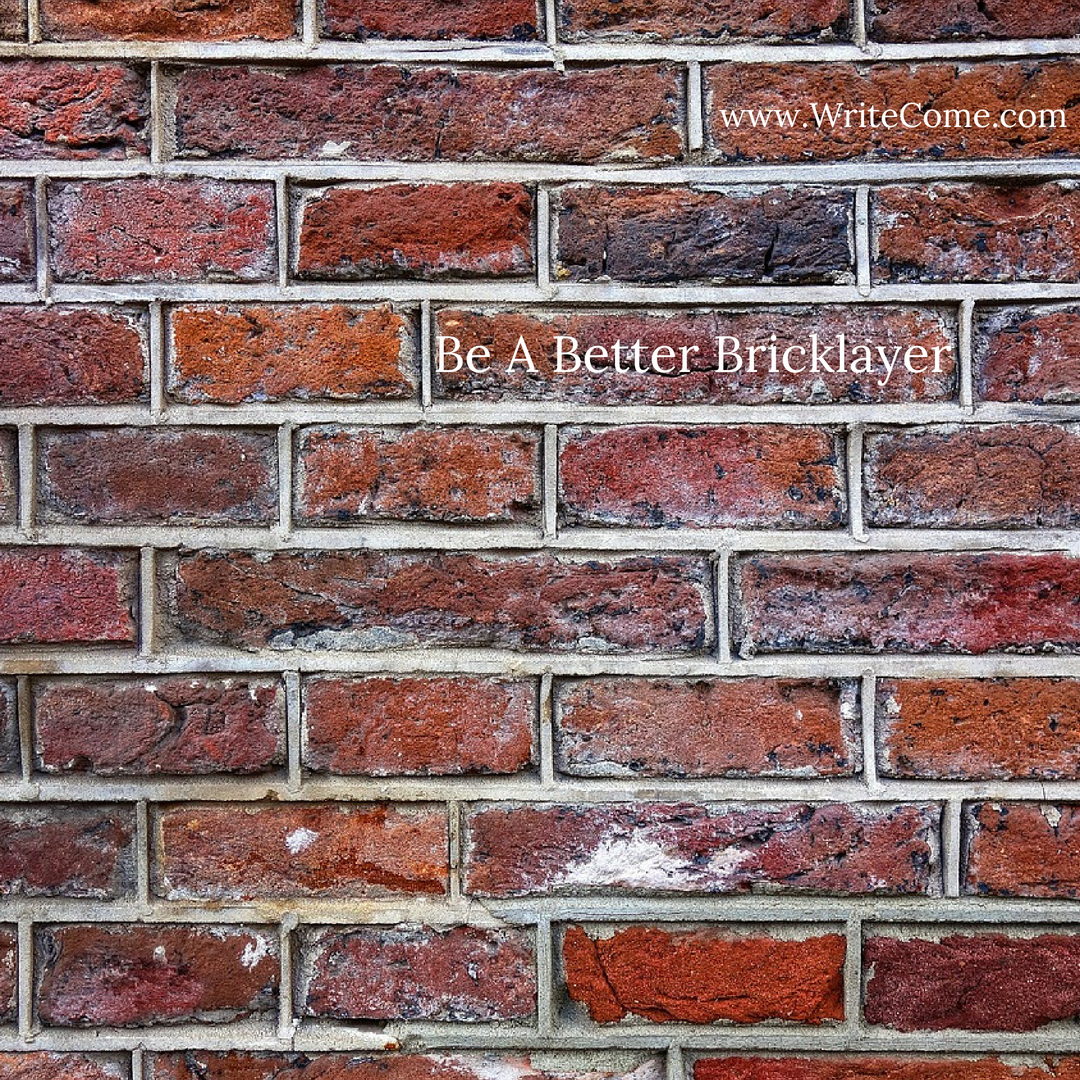 Be A Better Bricklayer