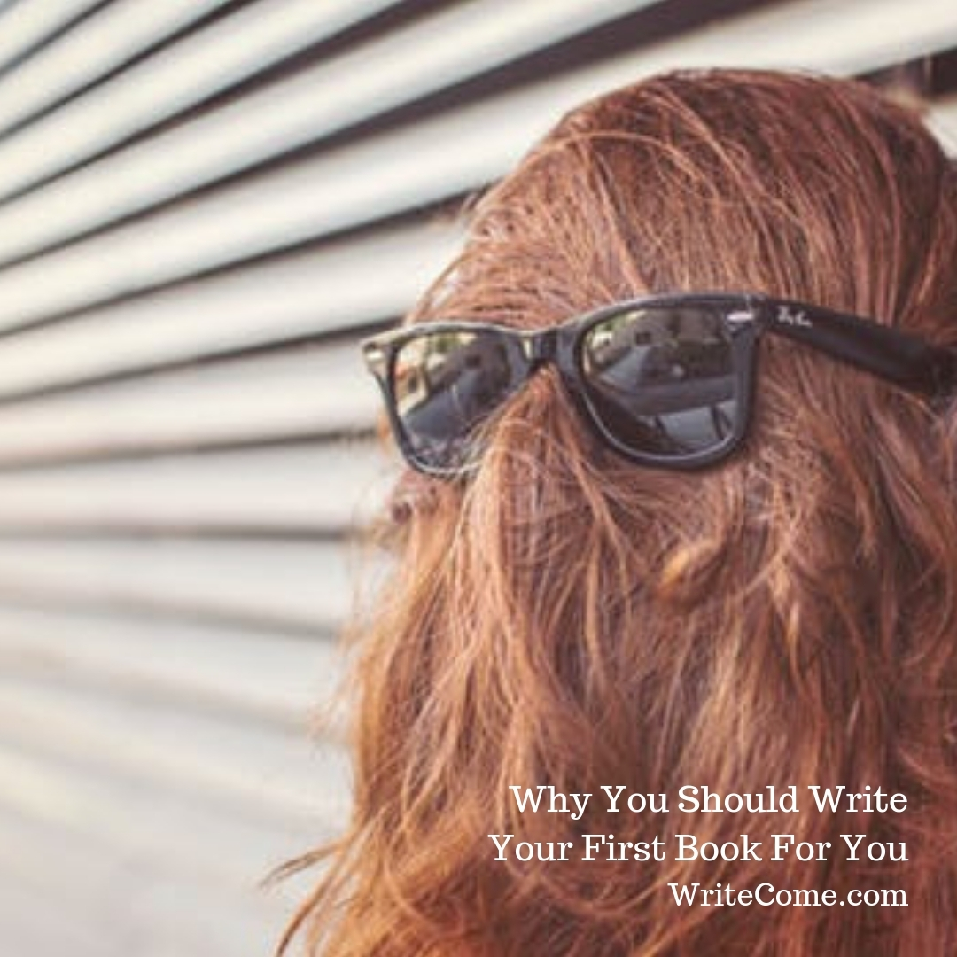 Why You Should Write Your First Book For You