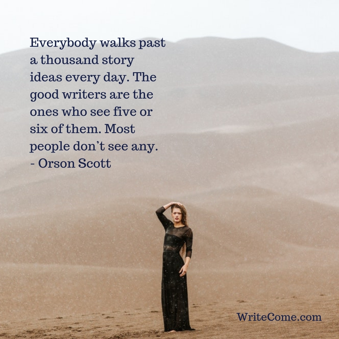 Everybody Walks Past A Thousand Story Ideas Every Day.