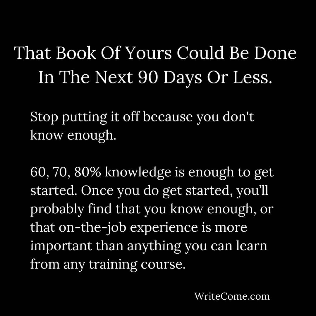 That Book Of Yours Could Be Done In The Next 90 Days...