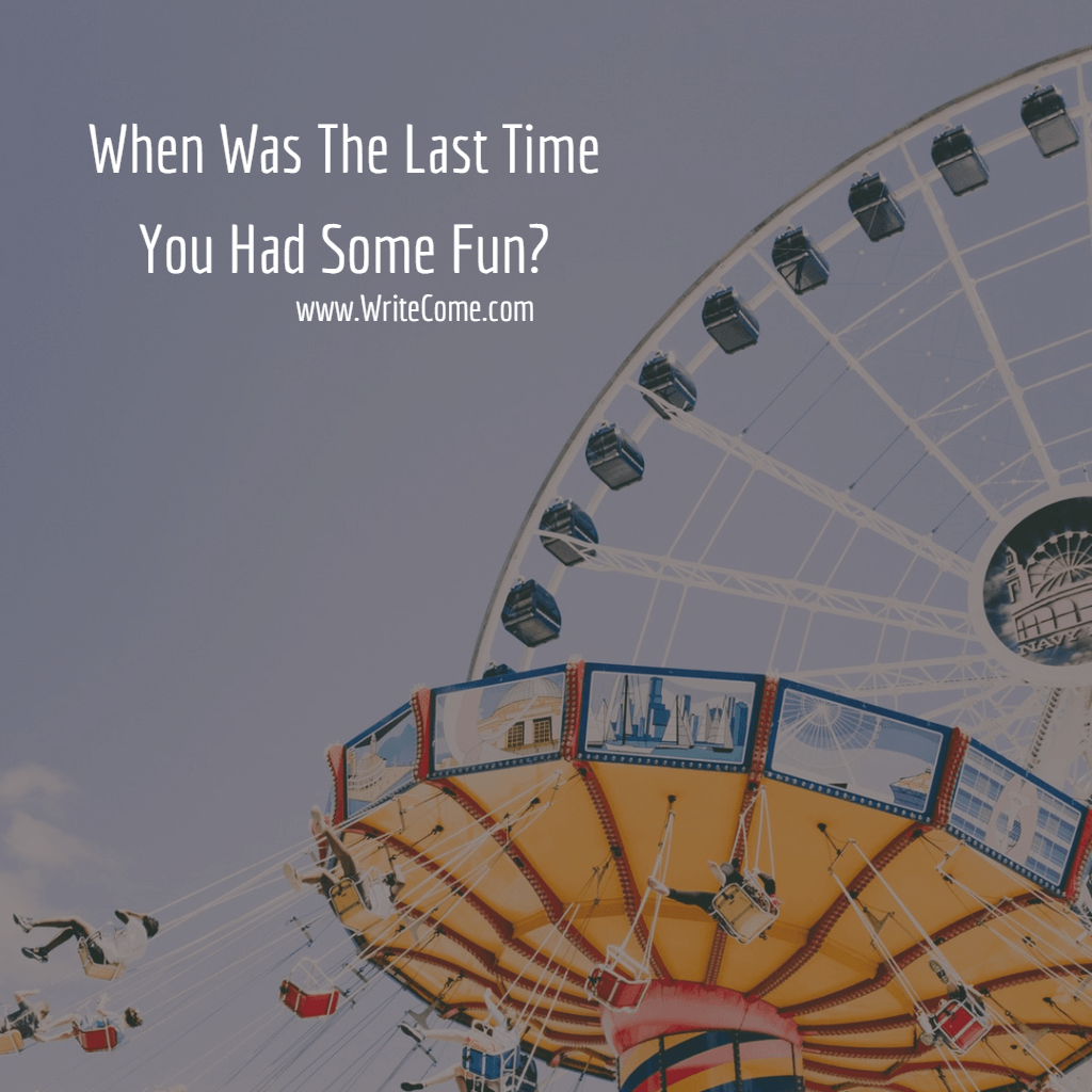 When Was The Last Time You Had Some Fun?