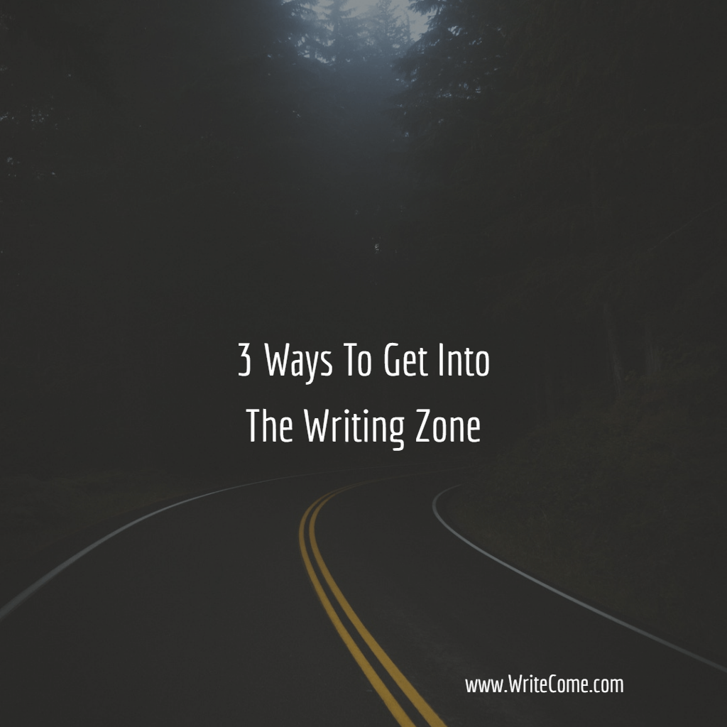 3 Ways To Get Into The Writing Zone