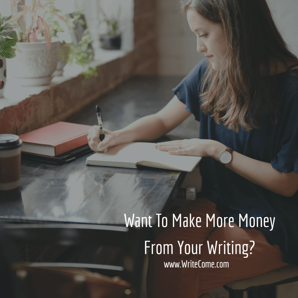Want To Make More Money From Your Writing?