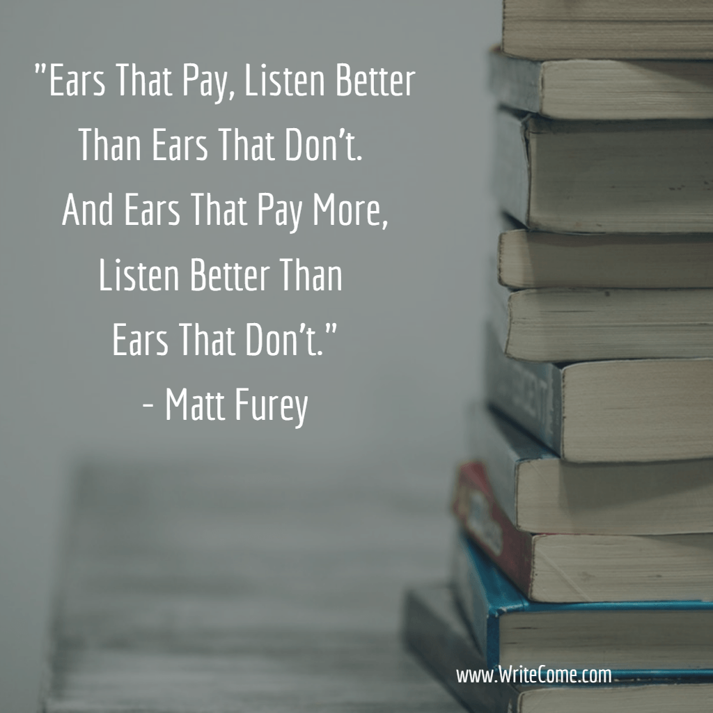 Ears That Pay, Listen Better...
