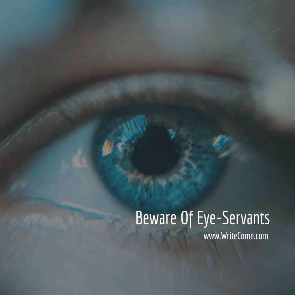Beware Of Eye-Servants