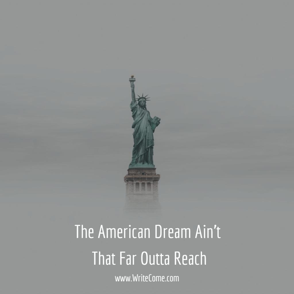 The American Dream Ain't That Far Outta Reach