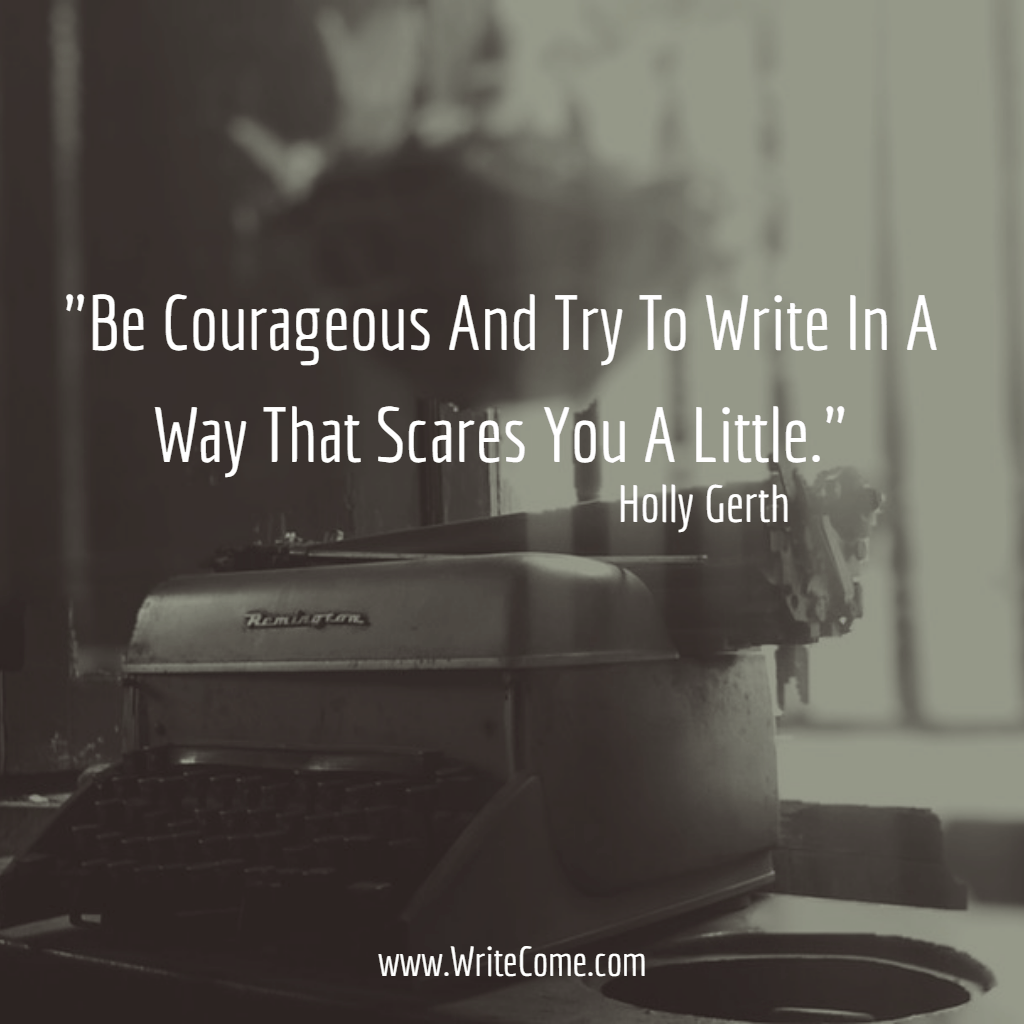 Be Courageous In Your Writing...