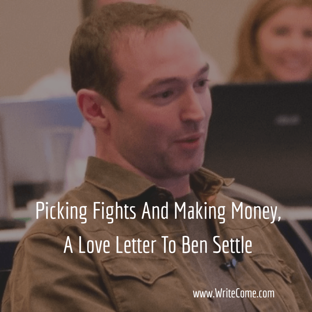 Picking Fights And Making Money, A Love Letter To Ben Settle