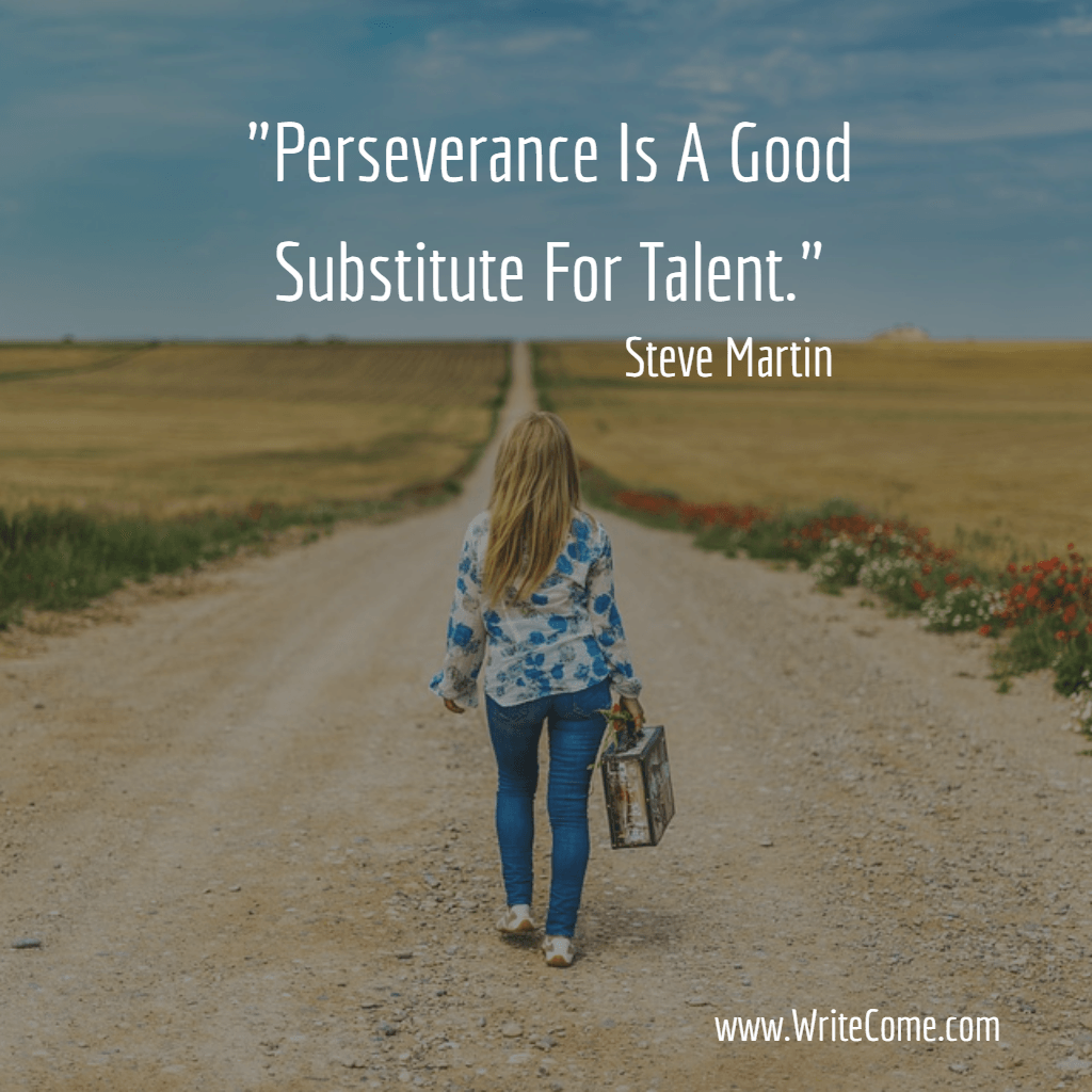 Perseverance Is A Good Substitute For Talent.