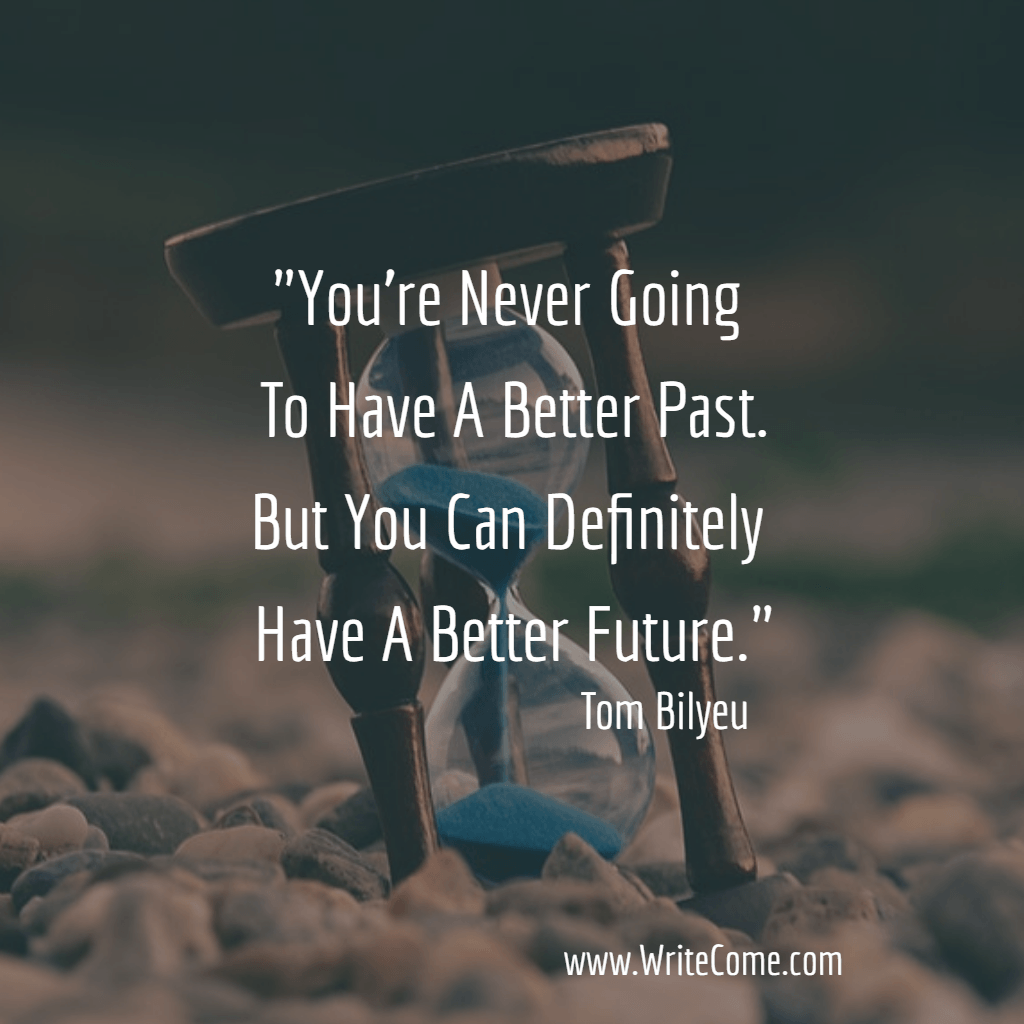 You're Never Going To Have A Better Past..