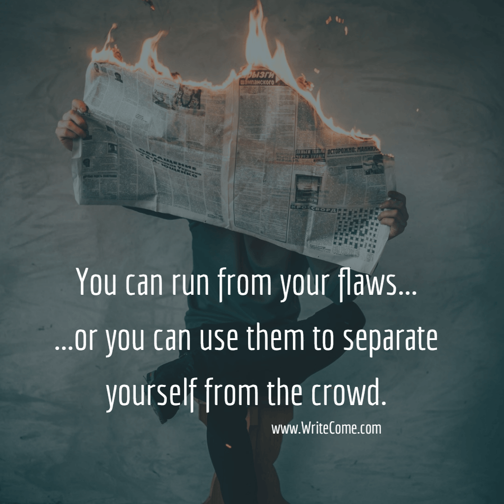 You Can Run From Your Flaws...