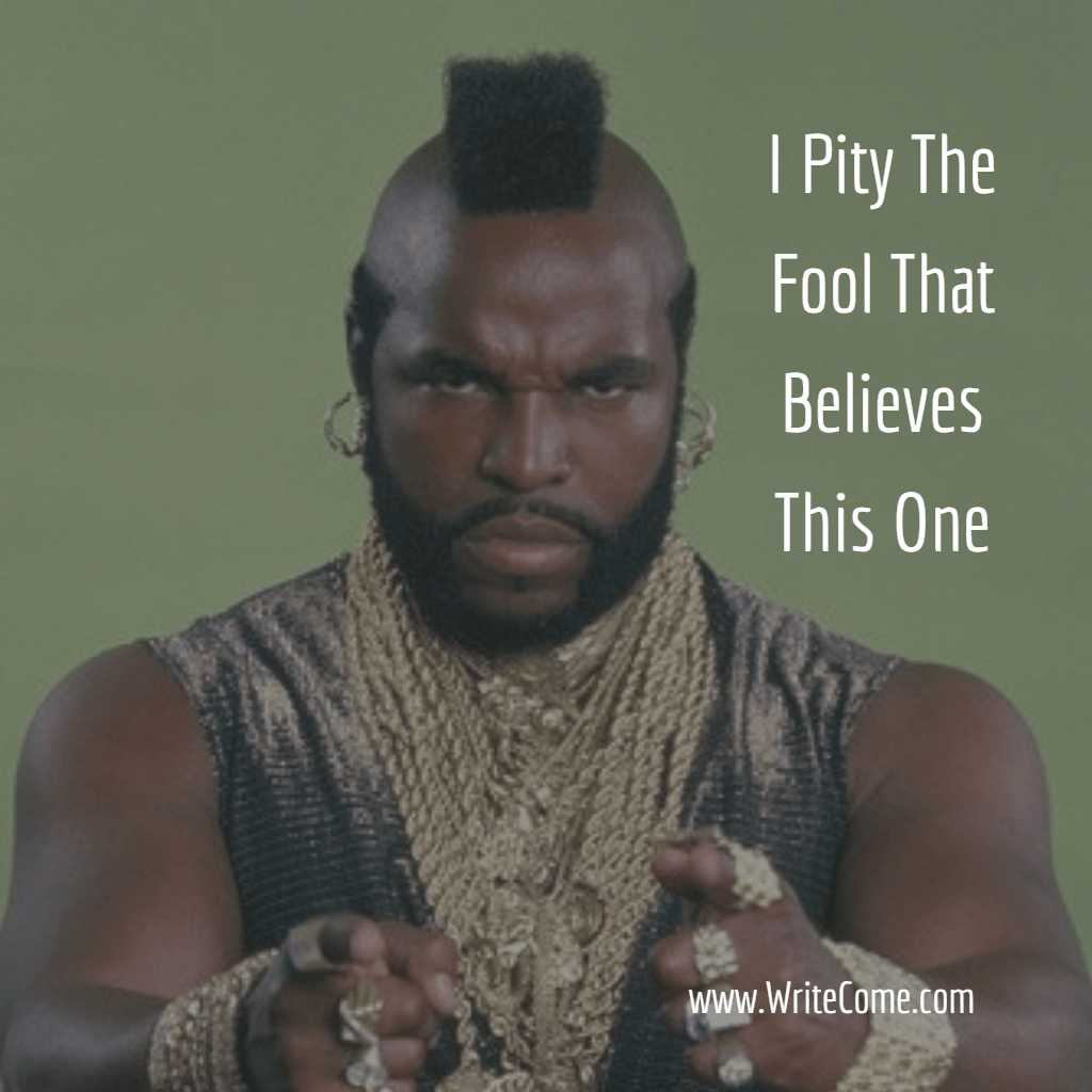 I Pity The Fool That Believes This One