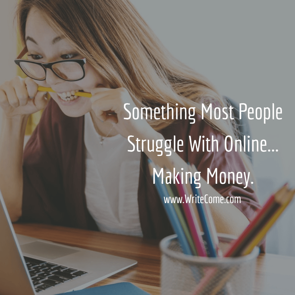 Something Most People Struggle With Online...Making Money.
