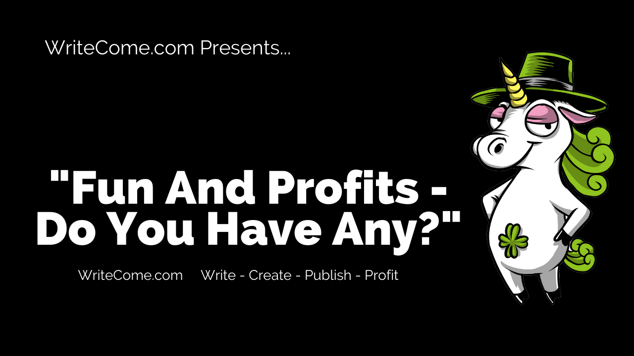 Fun And Profits - Do You Have Any?