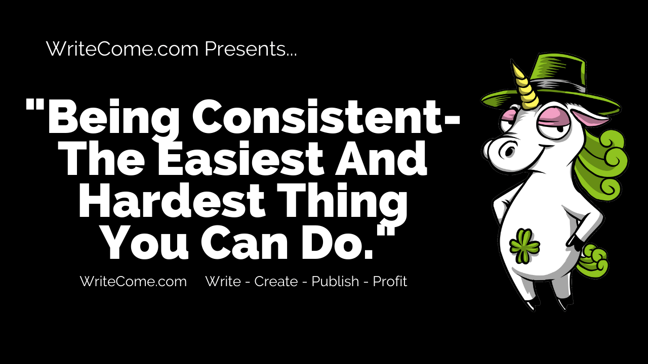 Being Consistent - The Easiest And The Hardest Thing You Can Do