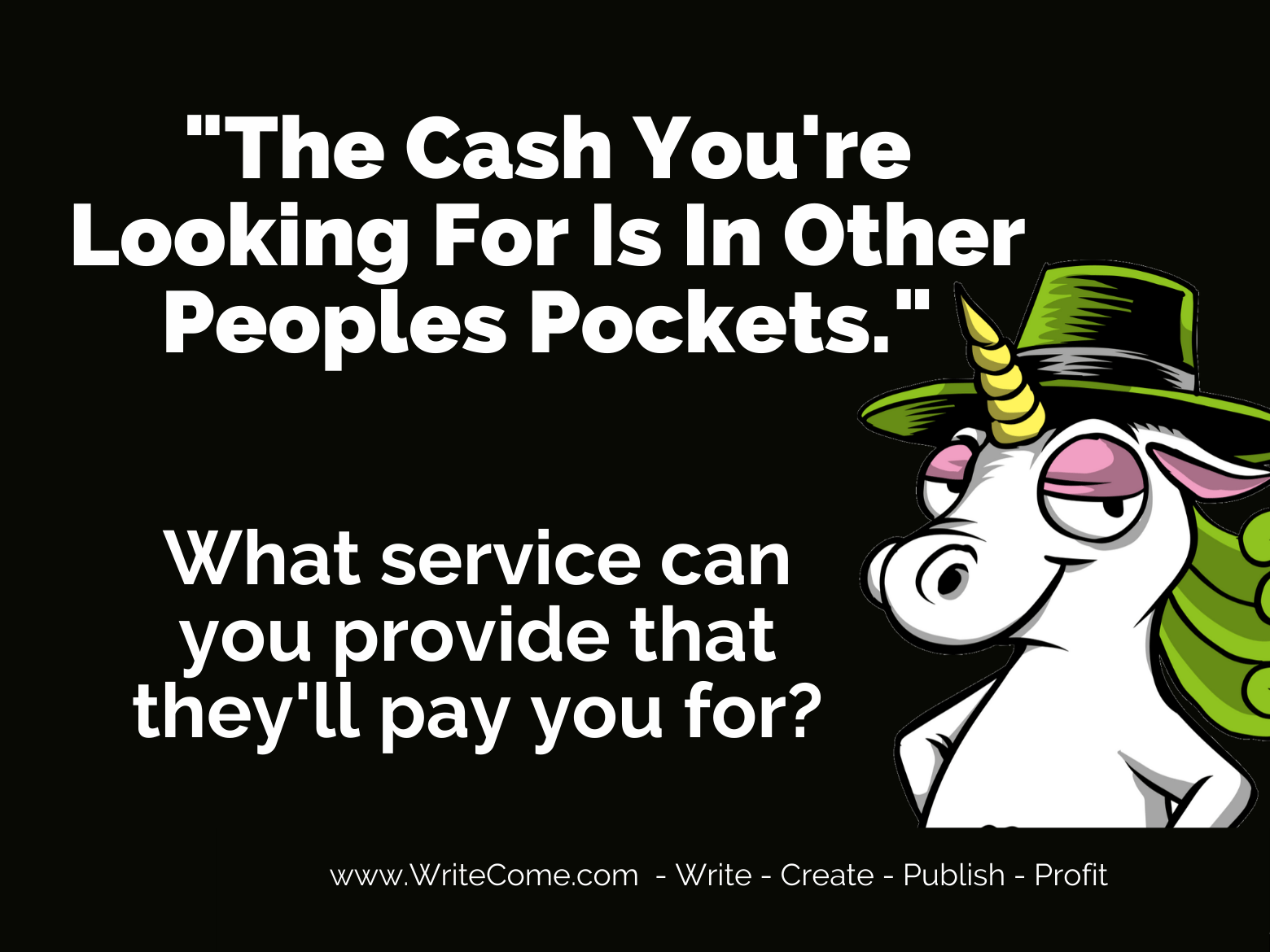 """The Cash You're Looking For Is In Other Peoples Pockets..."""