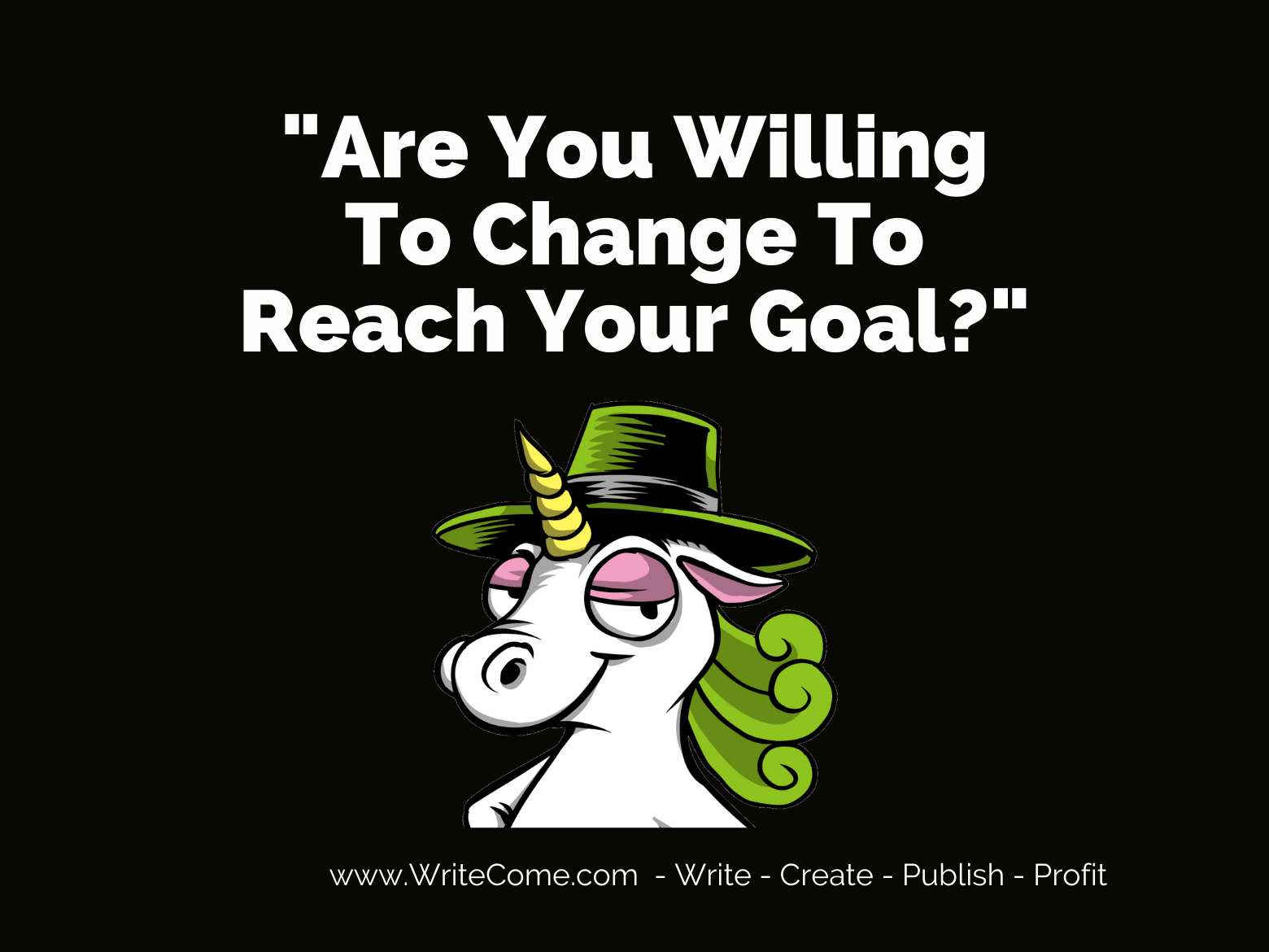 Are You Willing To Change To Reach Your Goal?