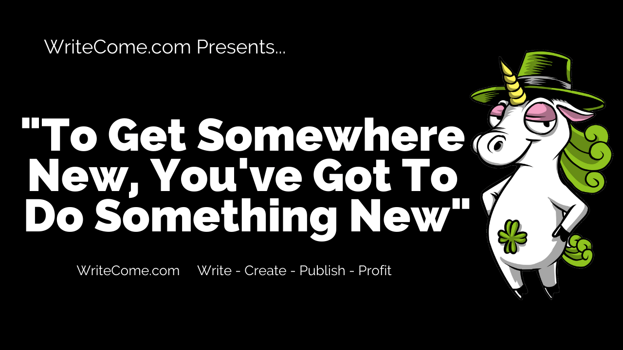 To Get Somewhere New, You've Got To Do Something New