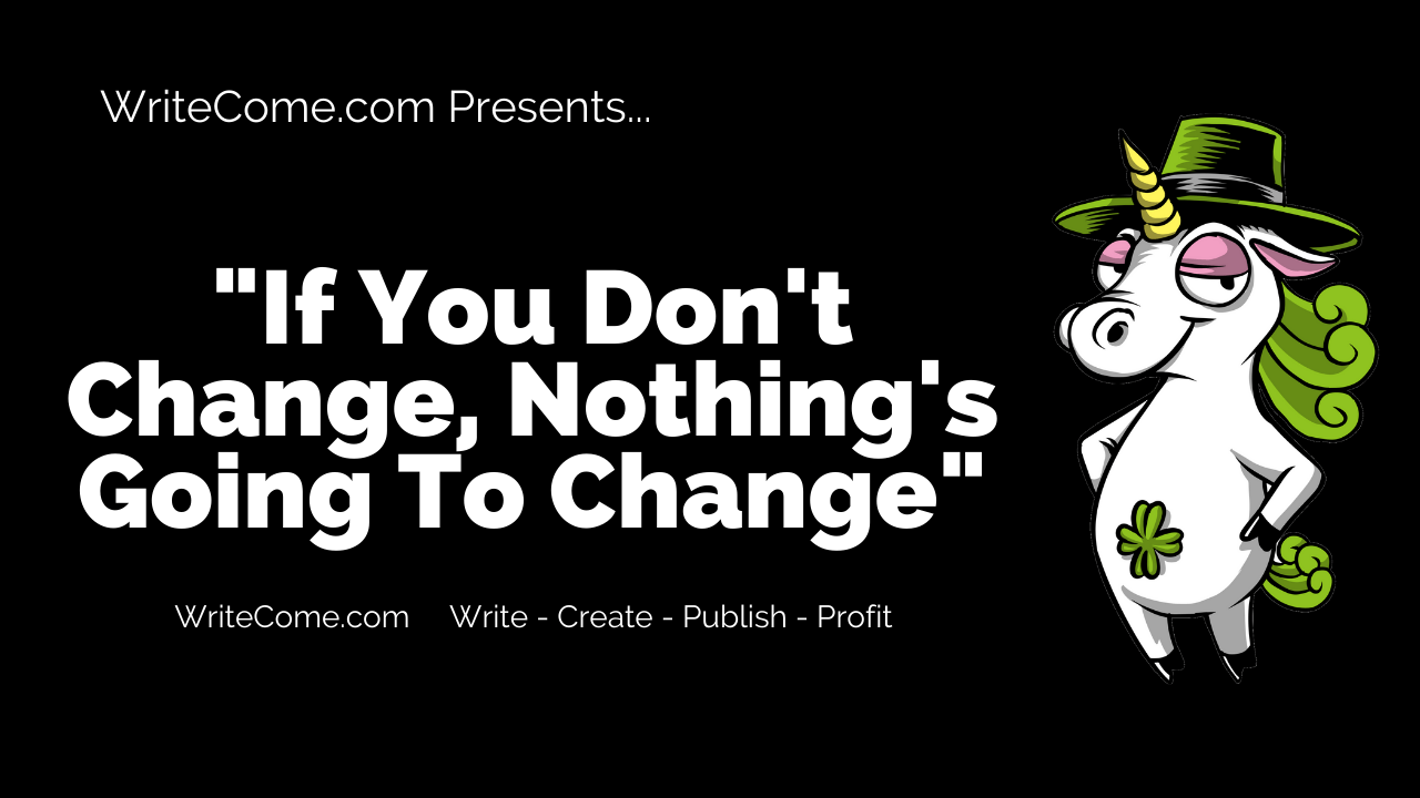 If You Don't Change, Nothing's Going To Change