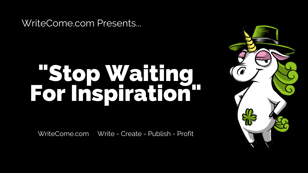 Stop Waiting For Inspiration