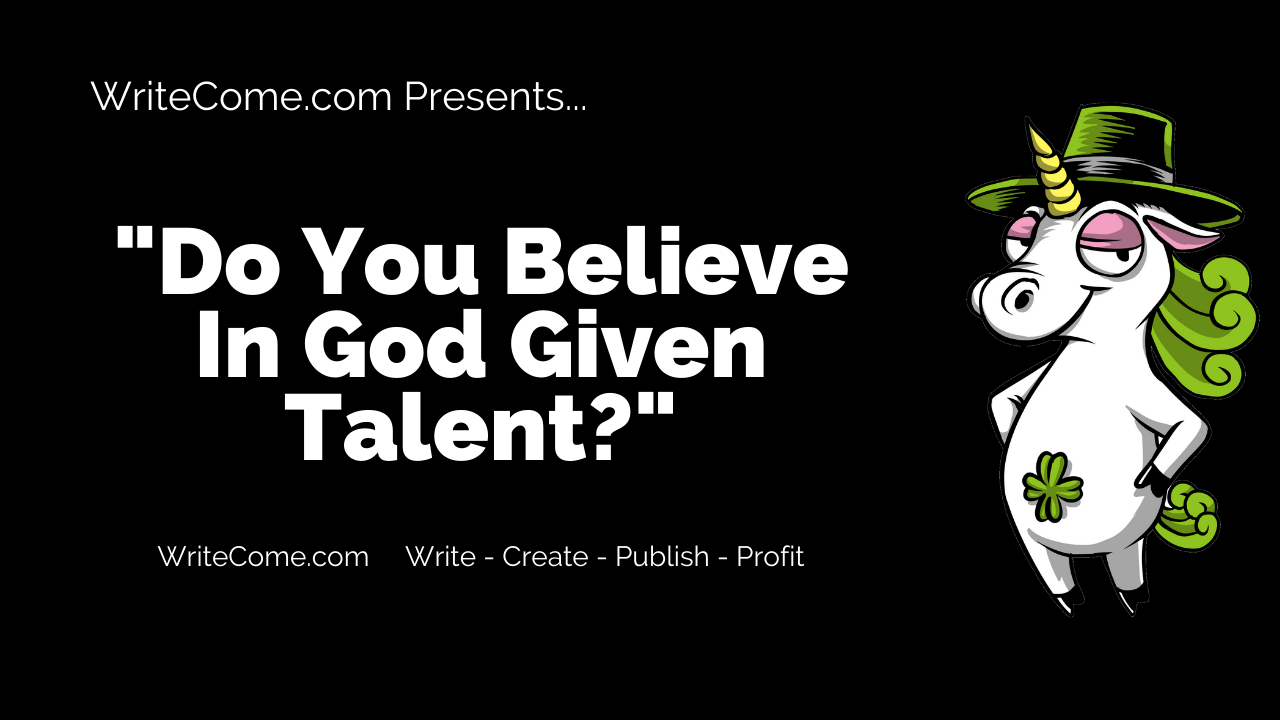 Do You Believe In God Given Talent?