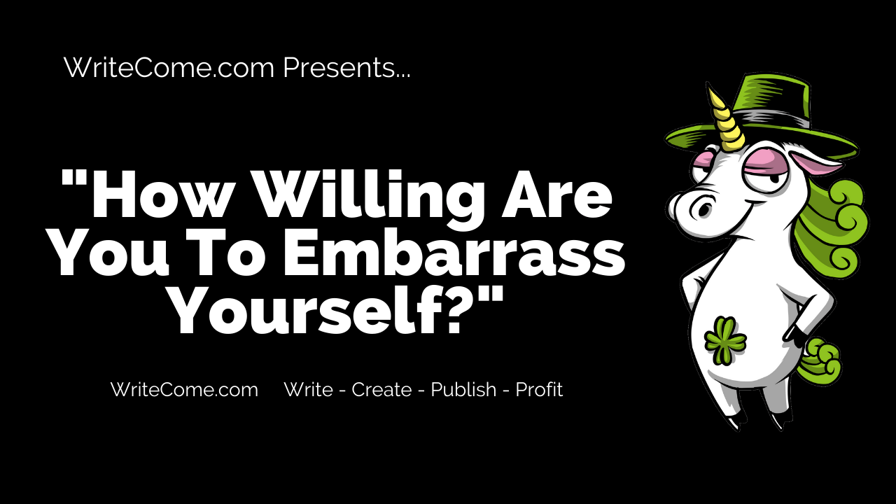 How Willing Are You To Embarrass Yourself?