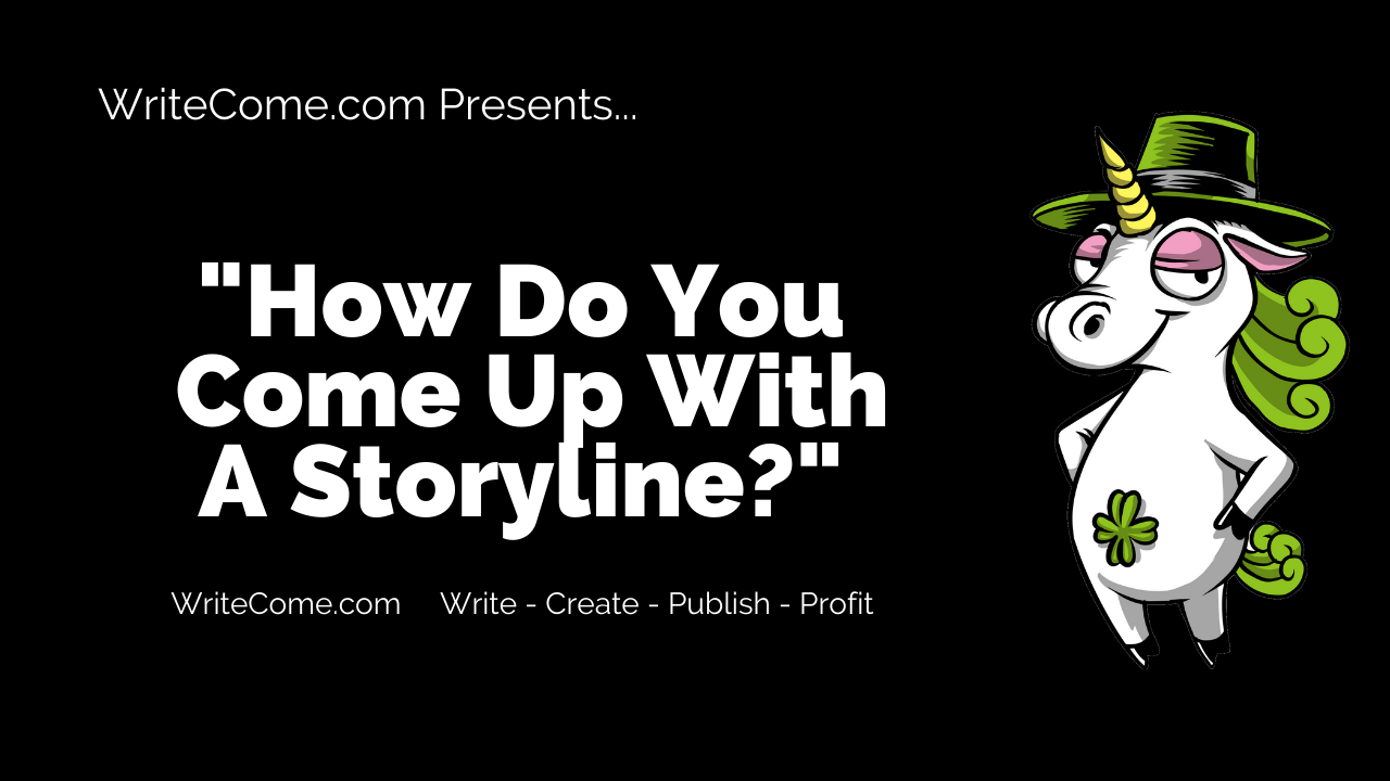 How Do You Come Up With A Storyline?