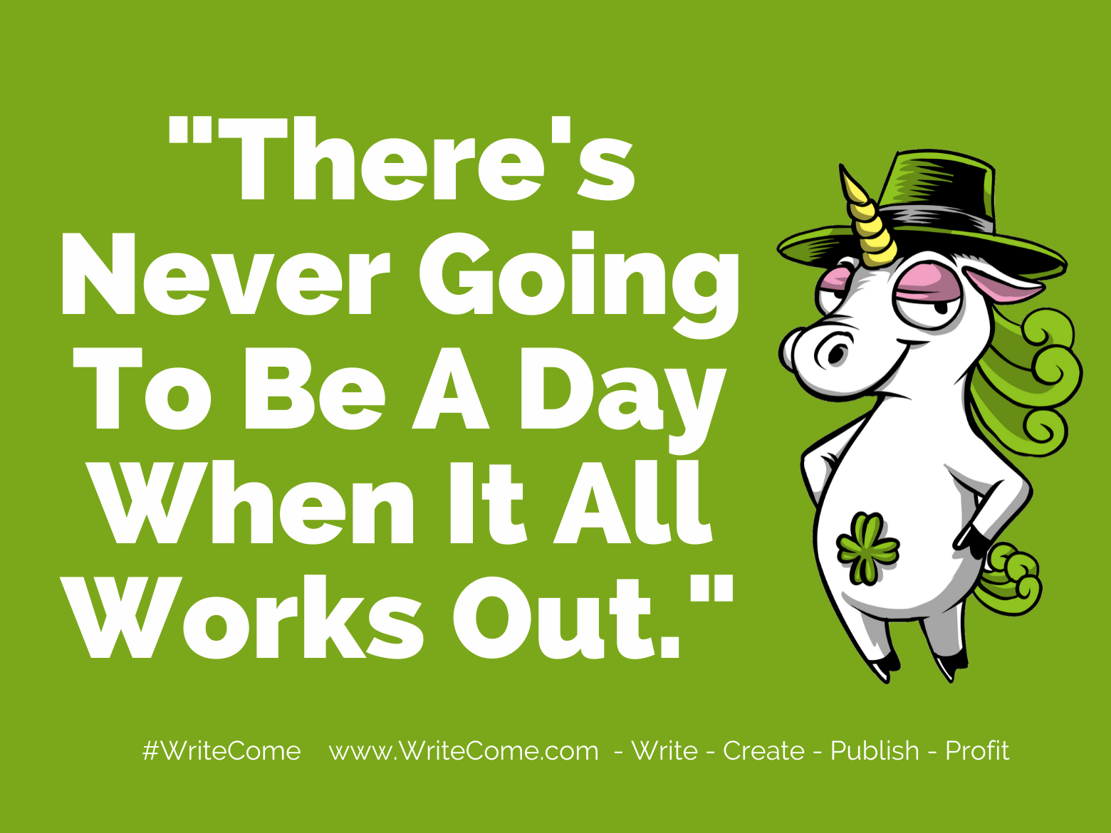 There's never going to be a day when it all works out.