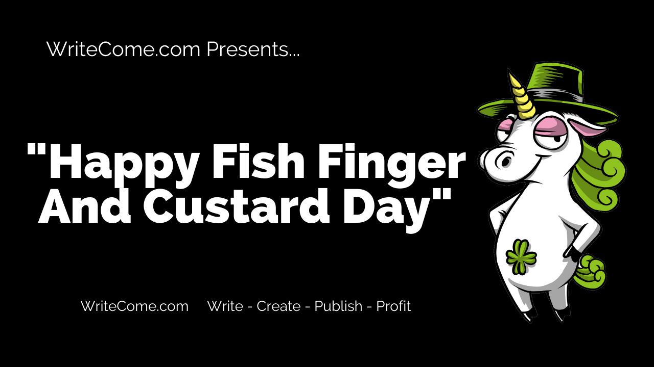 Happy Fish Finger And Custard Day