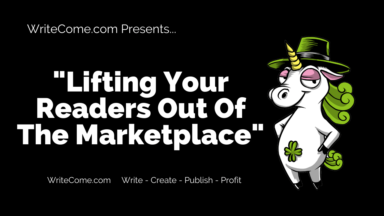 Lifting Your Readers Out Of The Marketplace