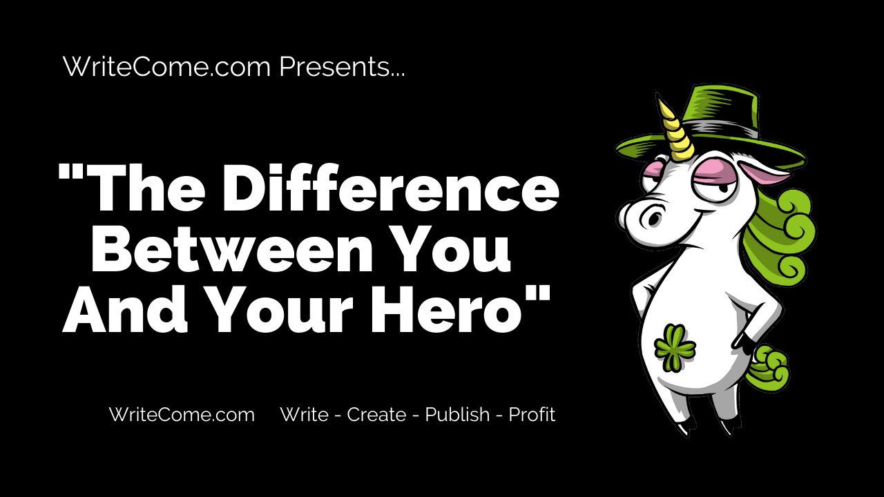 The Difference Between You And Your Hero