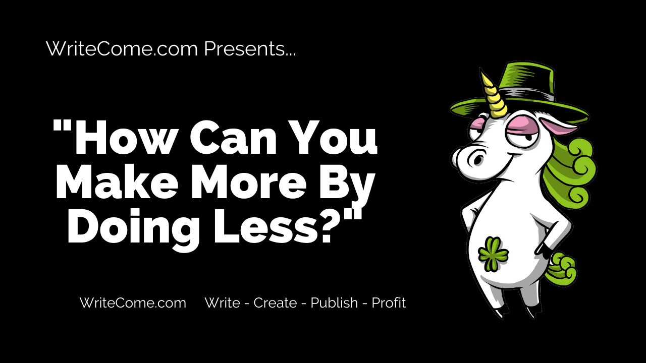 How Can You Make More By Doing Less?