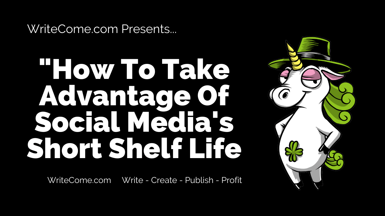 How To Take Advantage Of Social Media's Short Shelf Life