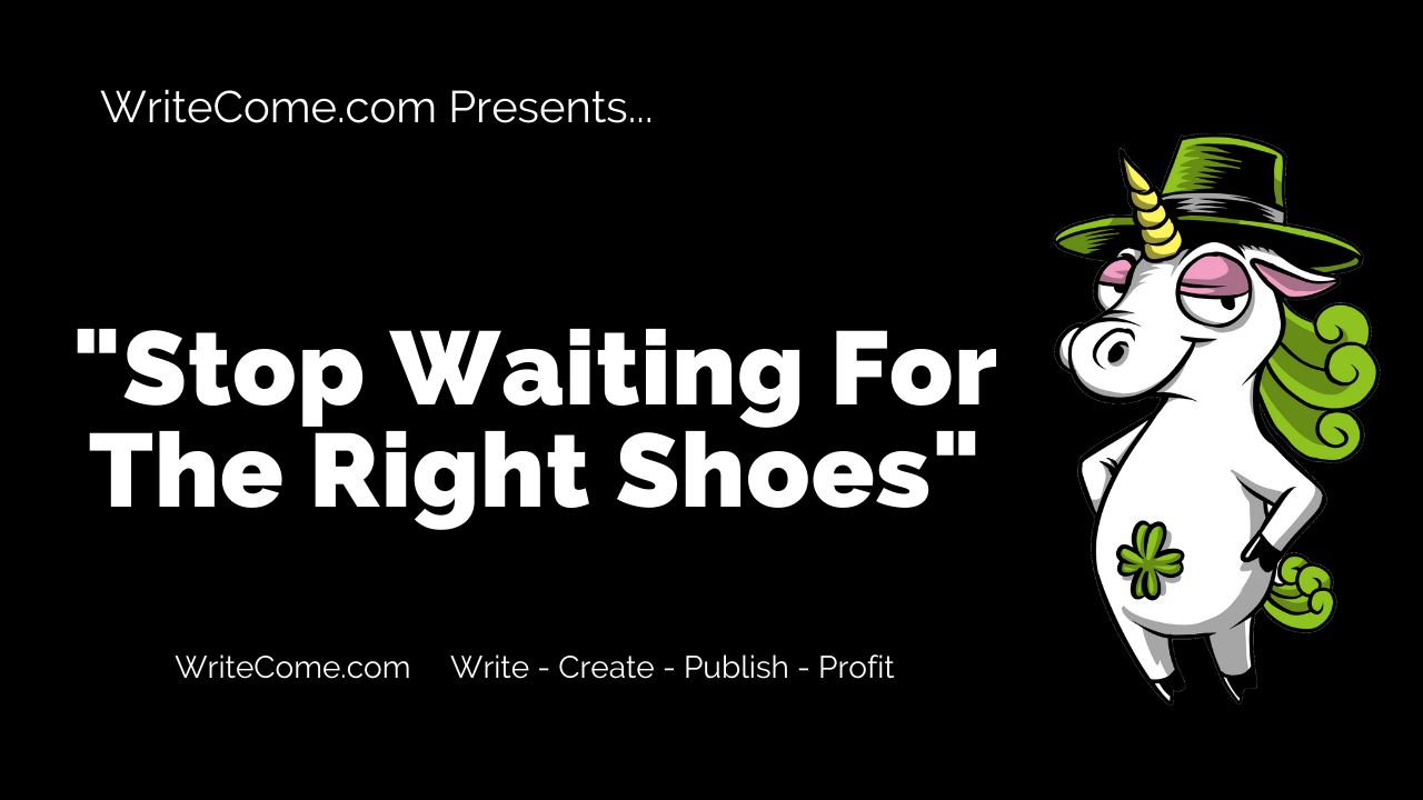 Stop Waiting For The Right Shoes
