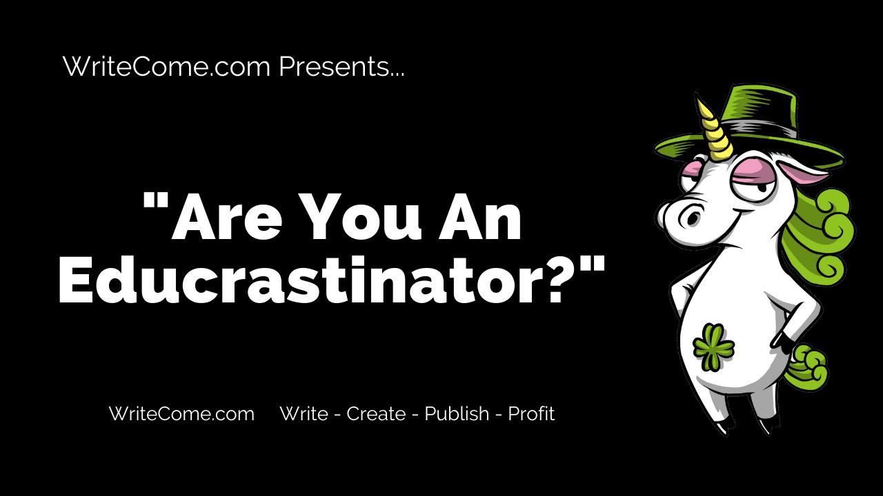 Are You An Educrastinator?