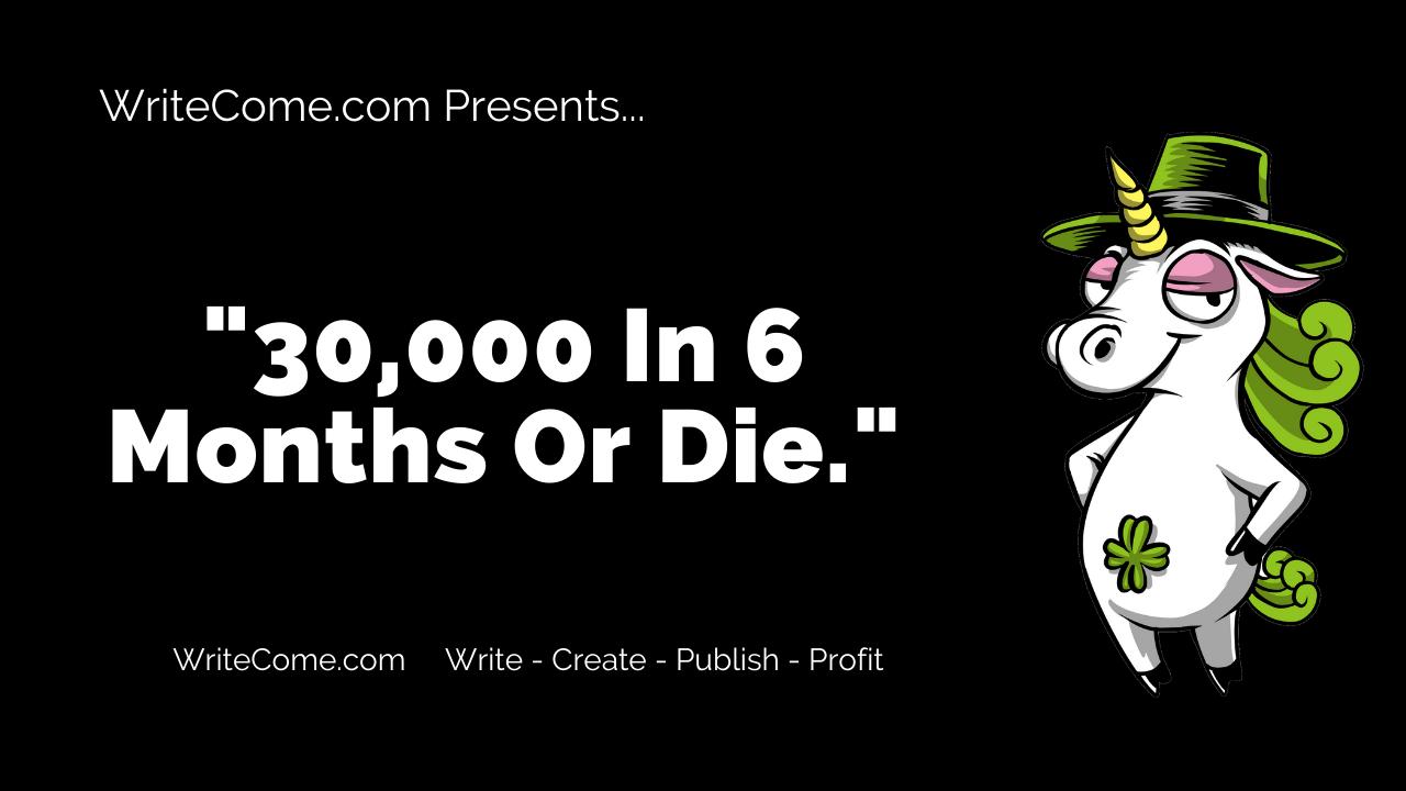 30,000 In 6 Months Or Die
