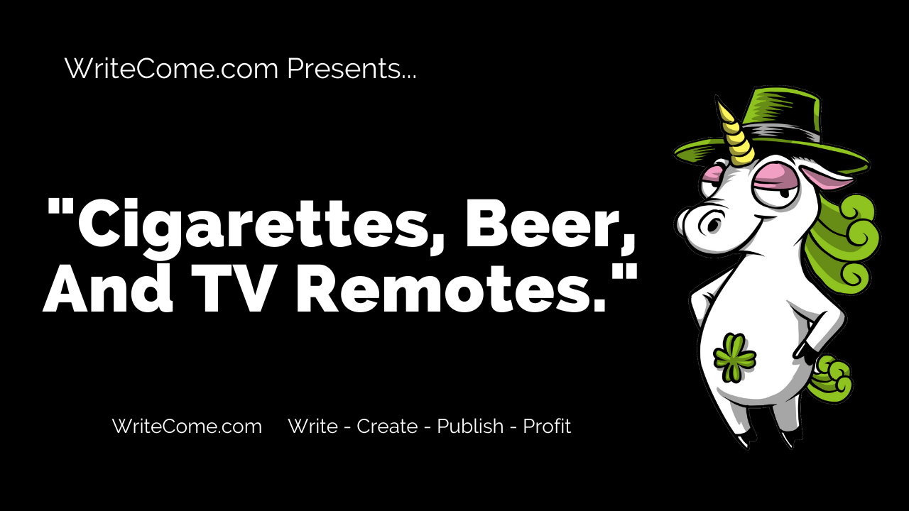 Cigarettes, Beer, And TV Remotes