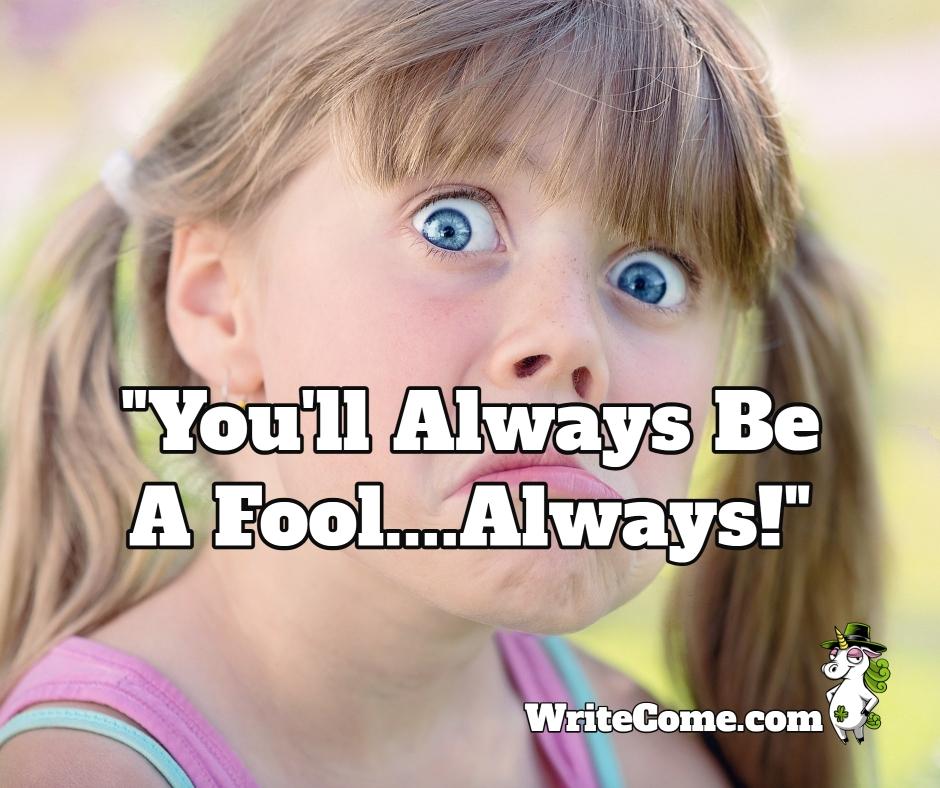 You'll Always Be A Fool....Always!