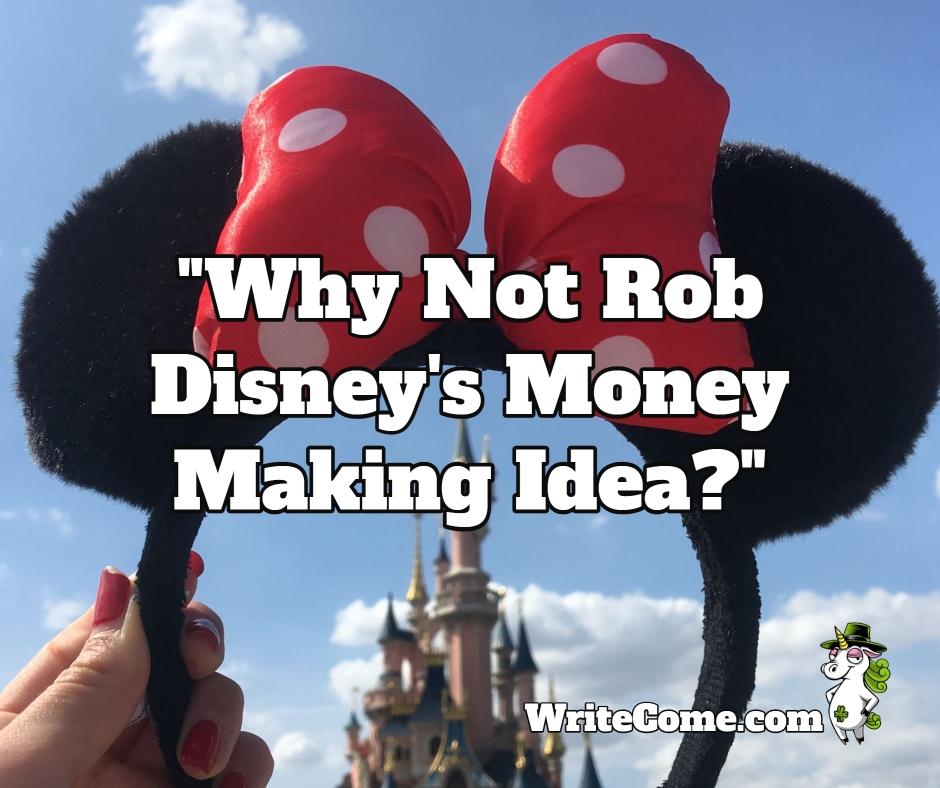 Why Not Rob Disney's Money Making Idea?