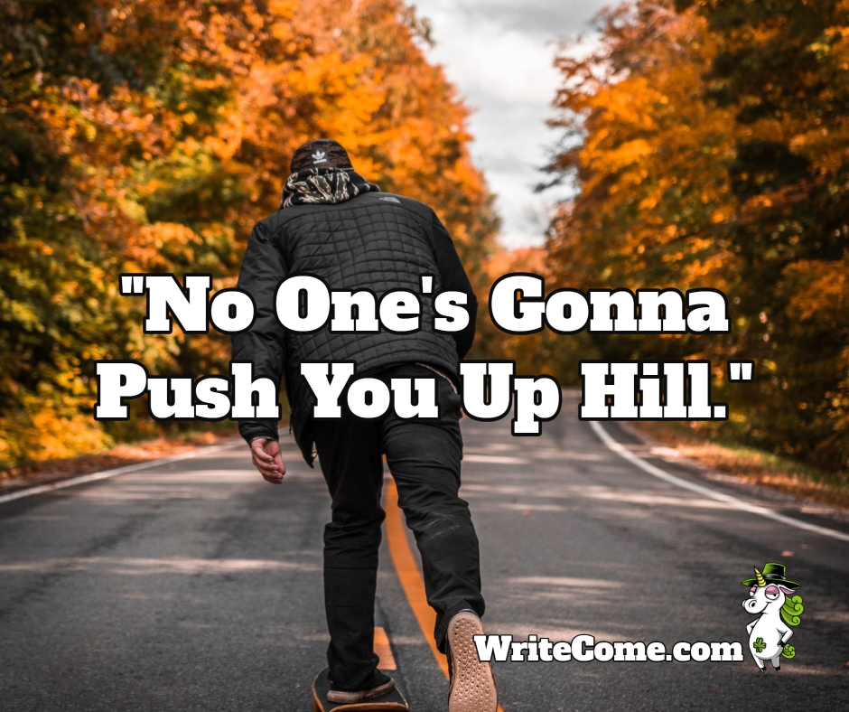 No One's Gonna Push You Up Hill
